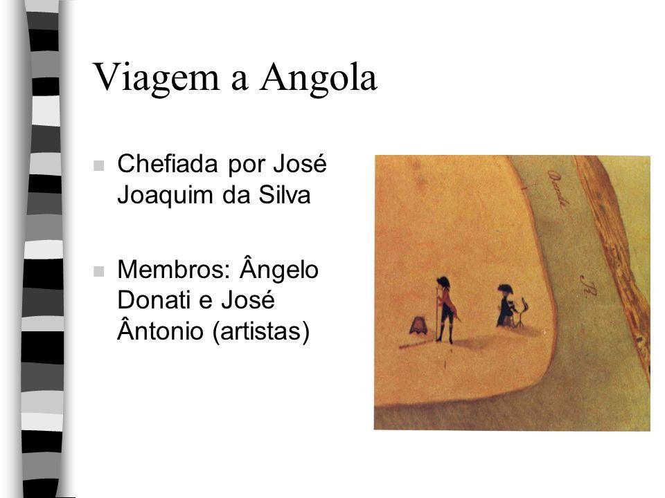 Viagem a Angola n Chefiada por José Joaquim da Silva n Membros: Ângelo Donati e José Ântonio (artistas)