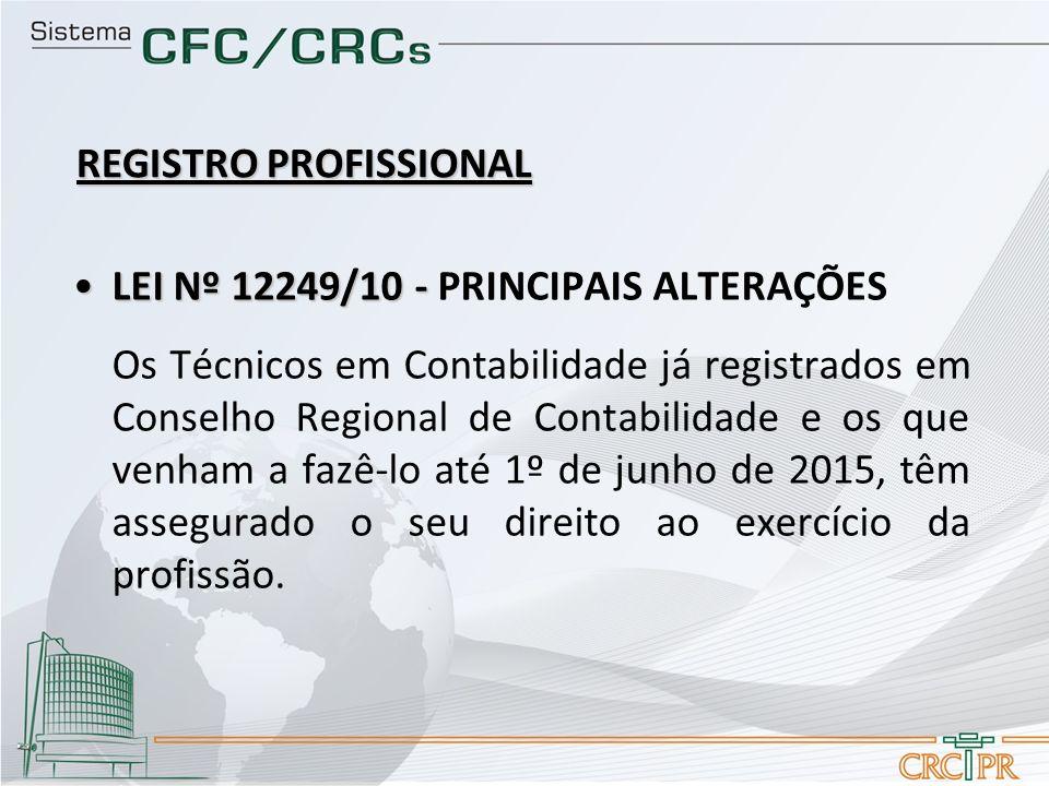 LEI Nº 12249/10 -LEI Nº 12249/10 - PRINCIPAIS ALTERAÇÕES Os Técnicos em Contabilidade já registrados em Conselho Regional de Contabilidade e os que ve