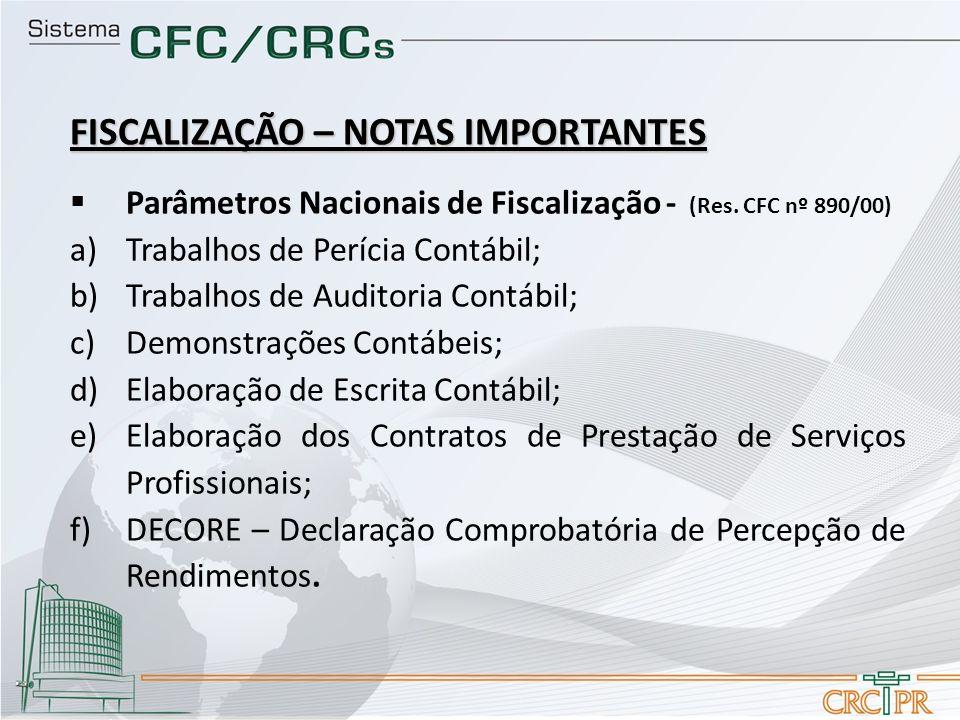 FISCALIZAÇÃO – NOTAS IMPORTANTES Parâmetros Nacionais de Fiscalização - (Res. CFC nº 890/00) a)Trabalhos de Perícia Contábil; b)Trabalhos de Auditoria