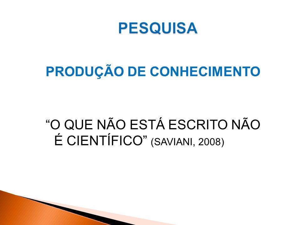 PRODUÇÃO DE CONHECIMENTO O QUE NÃO ESTÁ ESCRITO NÃO É CIENTÍFICO (SAVIANI, 2008)