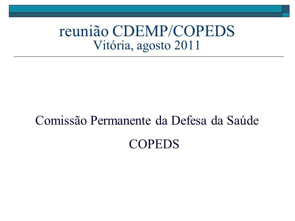 reunião CDEMP/COPEDS Vitória, agosto 2011 Comissão Permanente da Defesa da Saúde COPEDS