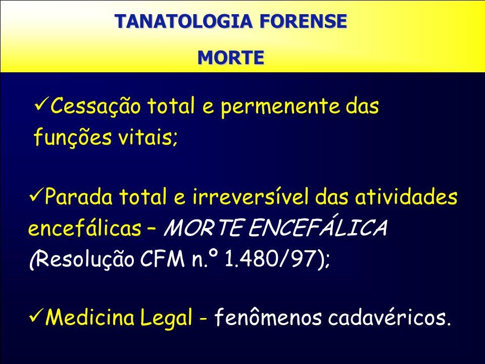 TANATOLOGIA FORENSE MORTE Medicina Legal - fenômenos cadavéricos. Cessação total e permenente das funções vitais; Parada total e irreversível das ativ