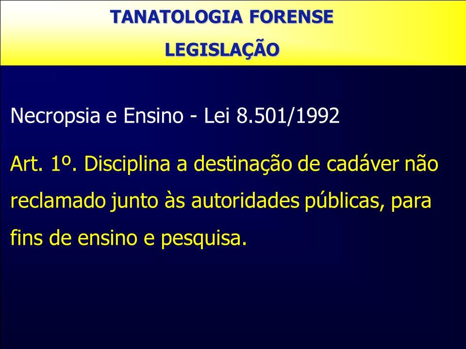 Necropsia e Ensino - Lei 8.501/1992 Art. 1º. Disciplina a destinação de cadáver não reclamado junto às autoridades públicas, para fins de ensino e pes