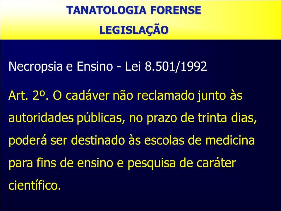 Necropsia e Ensino - Lei 8.501/1992 Art. 2º. O cadáver não reclamado junto às autoridades públicas, no prazo de trinta dias, poderá ser destinado às e