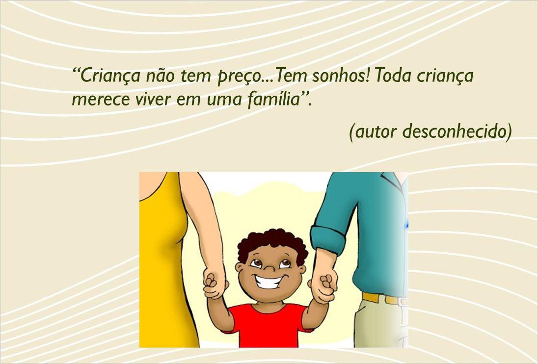 Criança não tem preço...Tem sonhos! Toda criança merece viver em uma família. (autor desconhecido)
