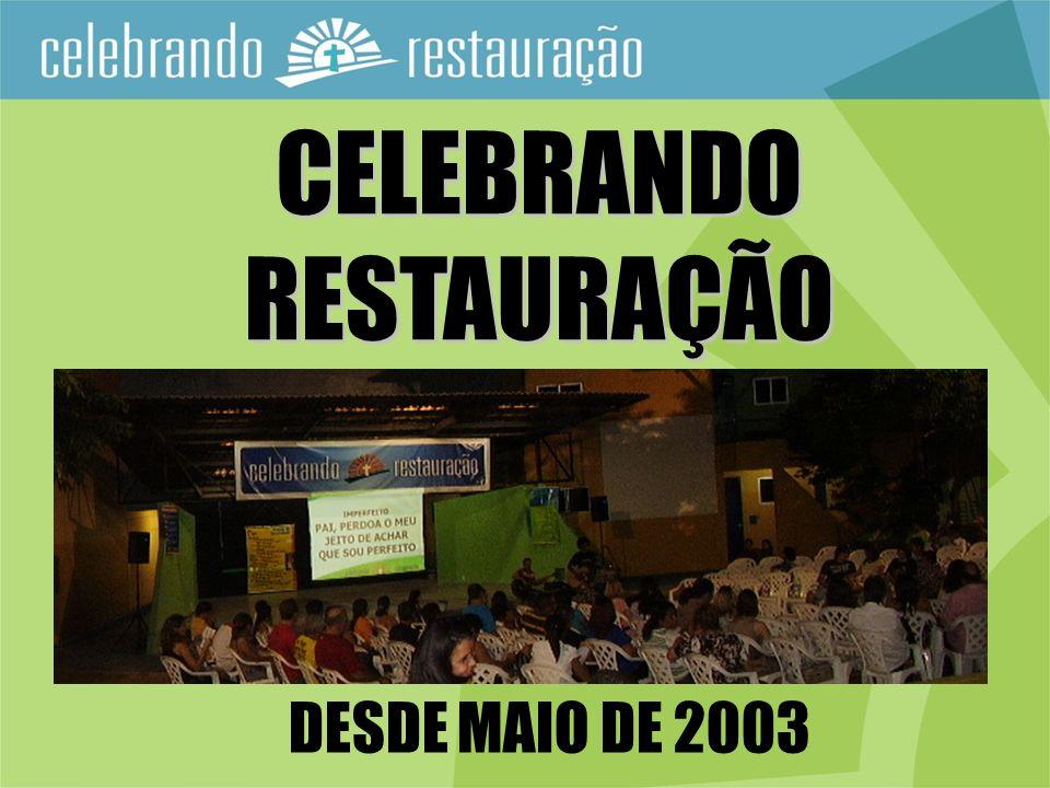 CELEBRANDO RESTAURAÇÃO DESDE MAIO DE 2003