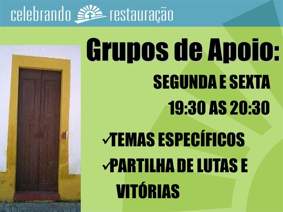 Grupos de Apoio: SEGUNDA E SEXTA 19:30 AS 20:30 TEMAS ESPECÍFICOS PARTILHA DE LUTAS E VITÓRIAS