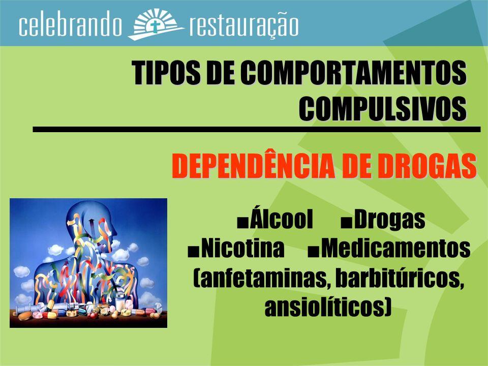 TIPOS DE COMPORTAMENTOS COMPULSIVOS DEPENDÊNCIA DE DROGAS Álcool Drogas Nicotina Medicamentos (anfetaminas, barbitúricos, ansiolíticos)