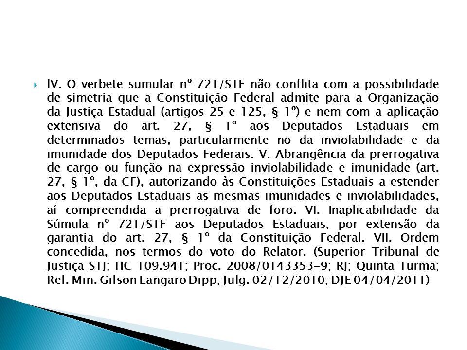 lV. O verbete sumular nº 721/STF não conflita com a possibilidade de simetria que a Constituição Federal admite para a Organização da Justiça Estadual