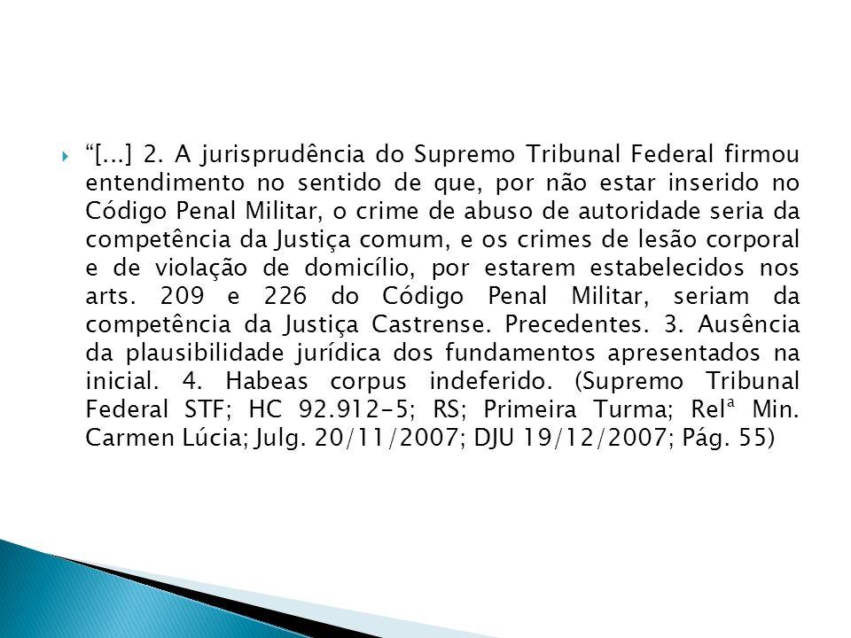 [...] 2. A jurisprudência do Supremo Tribunal Federal firmou entendimento no sentido de que, por não estar inserido no Código Penal Militar, o crime d