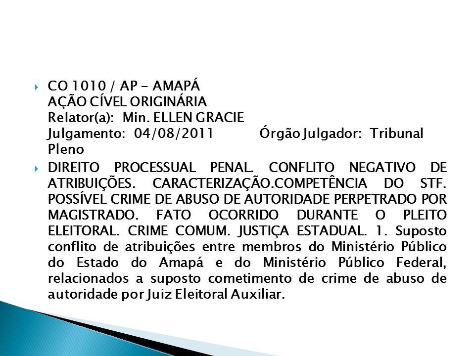 CO 1010 / AP - AMAPÁ AÇÃO CÍVEL ORIGINÁRIA Relator(a): Min. ELLEN GRACIE Julgamento: 04/08/2011 Órgão Julgador: Tribunal Pleno DIREITO PROCESSUAL PENA