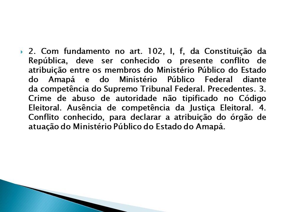 2. Com fundamento no art. 102, I, f, da Constituição da República, deve ser conhecido o presente conflito de atribuição entre os membros do Ministério