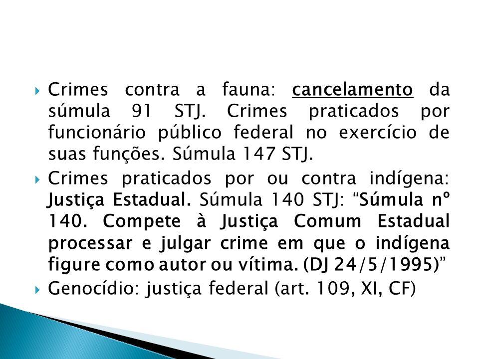 Crimes contra a fauna: cancelamento da súmula 91 STJ. Crimes praticados por funcionário público federal no exercício de suas funções. Súmula 147 STJ.