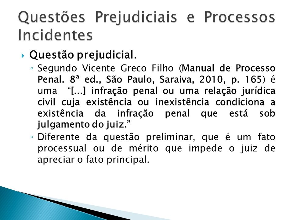 Questão prejudicial. Segundo Vicente Greco Filho (Manual de Processo Penal. 8ª ed., São Paulo, Saraiva, 2010, p. 165) é uma [...] infração penal ou um