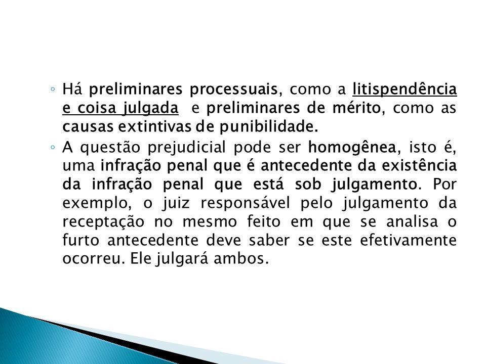 Há preliminares processuais, como a litispendência e coisa julgada e preliminares de mérito, como as causas extintivas de punibilidade. A questão prej