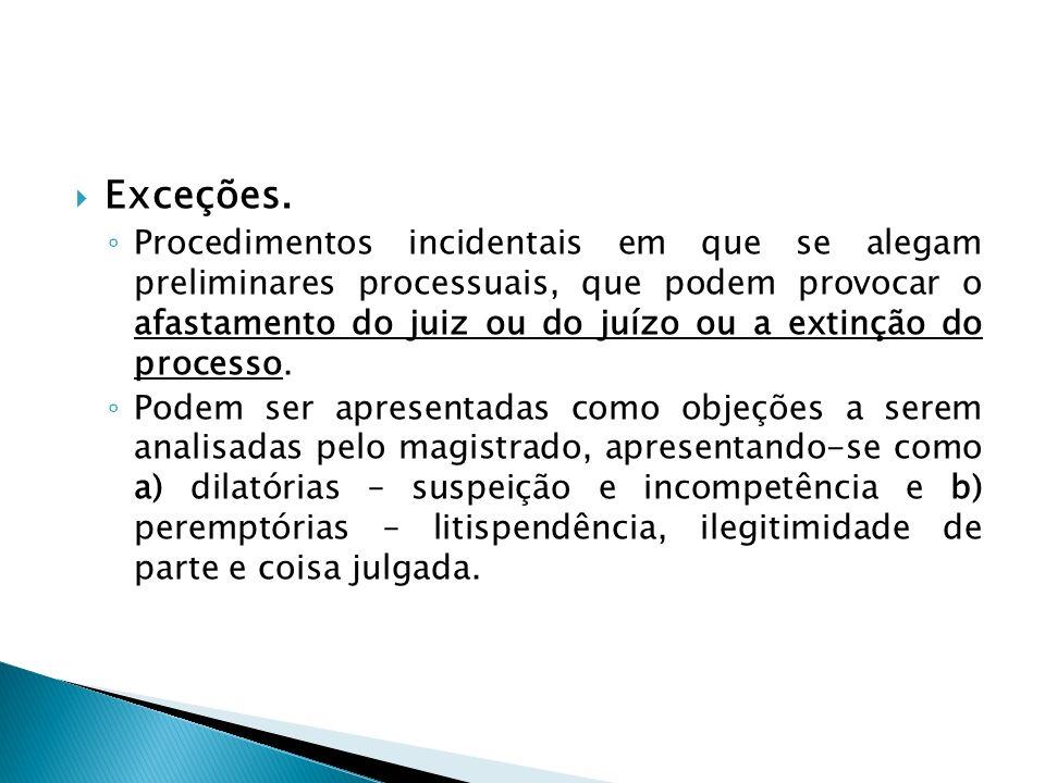 Exceções. Procedimentos incidentais em que se alegam preliminares processuais, que podem provocar o afastamento do juiz ou do juízo ou a extinção do p