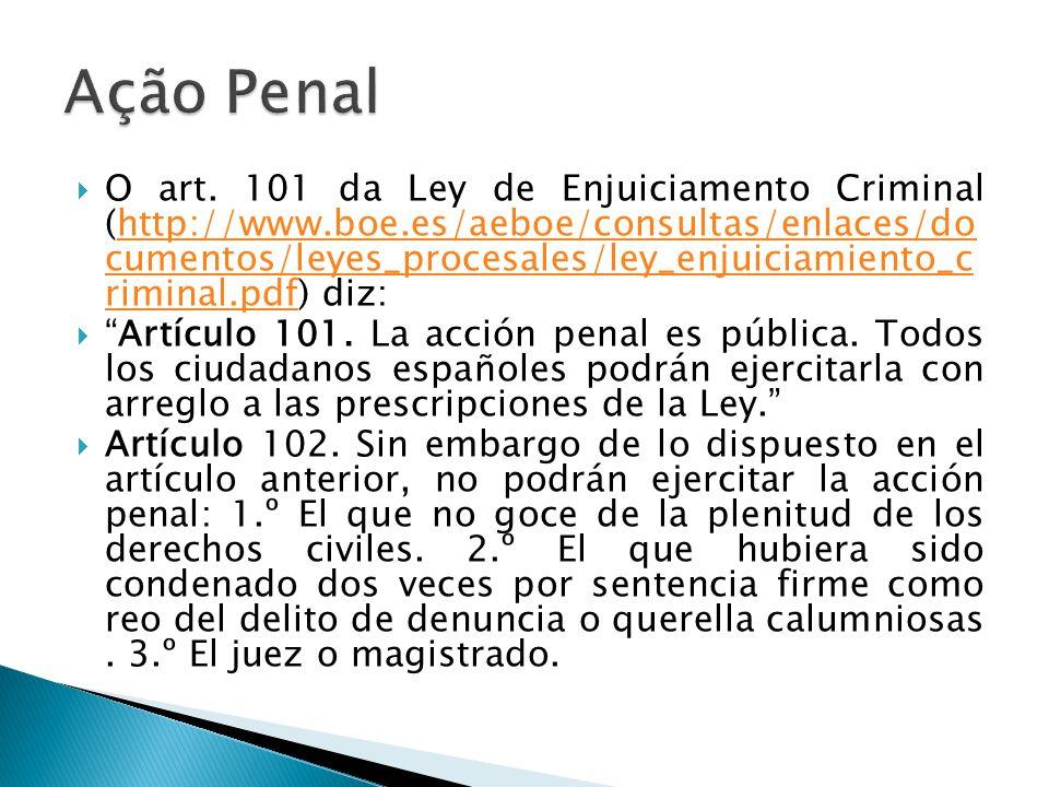 O art. 101 da Ley de Enjuiciamento Criminal (http://www.boe.es/aeboe/consultas/enlaces/do cumentos/leyes_procesales/ley_enjuiciamiento_c riminal.pdf)