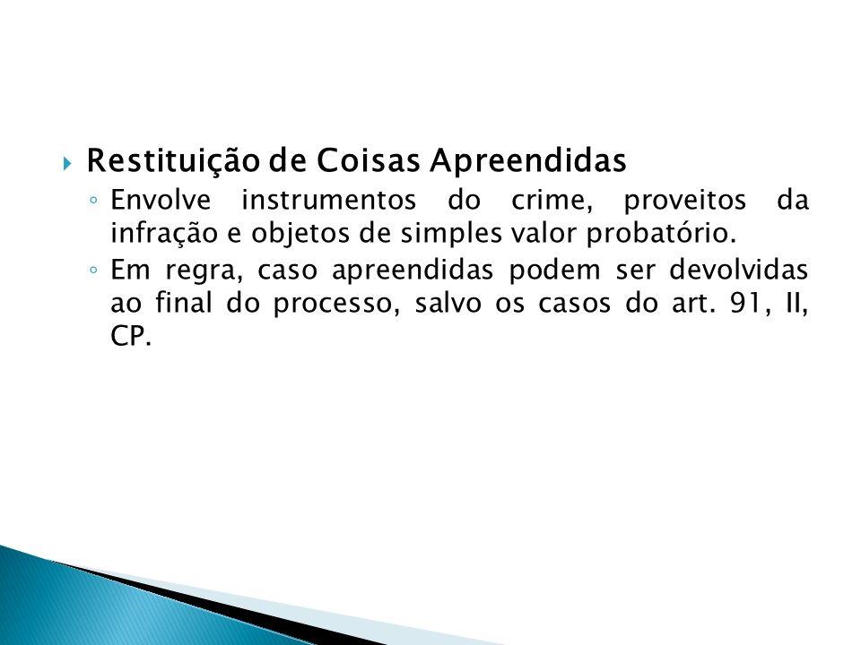 Restituição de Coisas Apreendidas Envolve instrumentos do crime, proveitos da infração e objetos de simples valor probatório. Em regra, caso apreendid