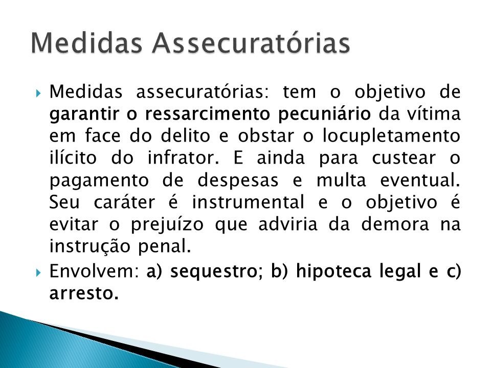 Medidas assecuratórias: tem o objetivo de garantir o ressarcimento pecuniário da vítima em face do delito e obstar o locupletamento ilícito do infrato