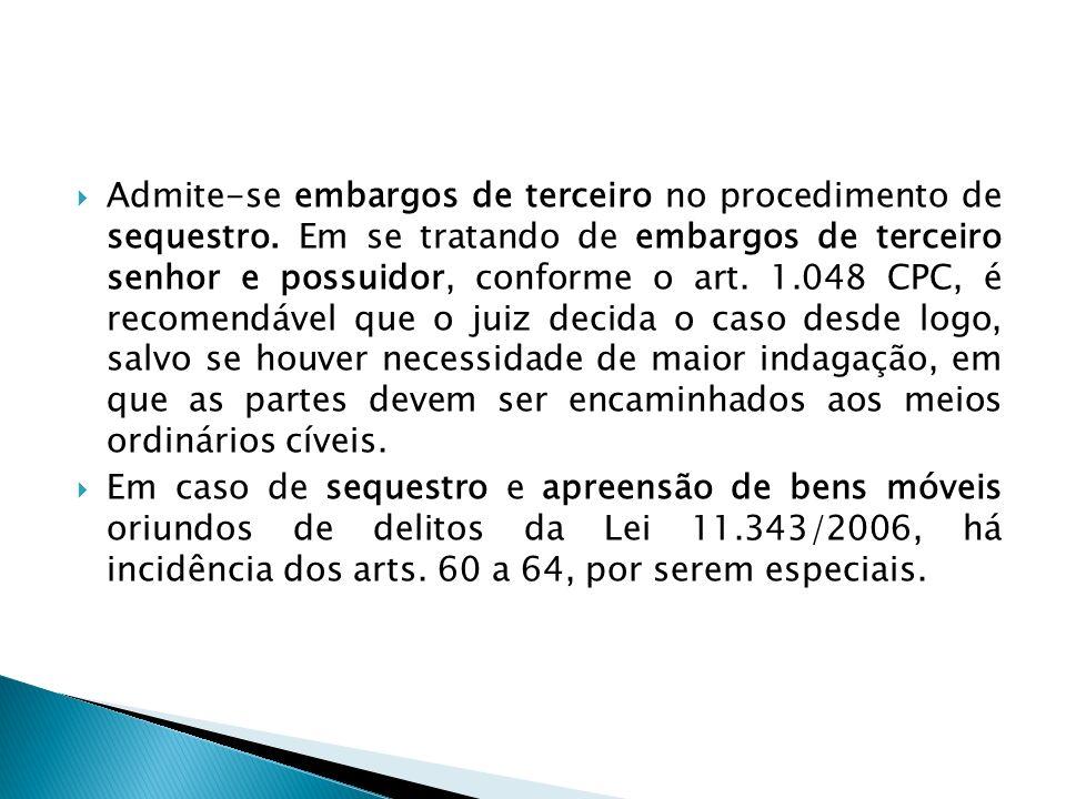 Admite-se embargos de terceiro no procedimento de sequestro. Em se tratando de embargos de terceiro senhor e possuidor, conforme o art. 1.048 CPC, é r
