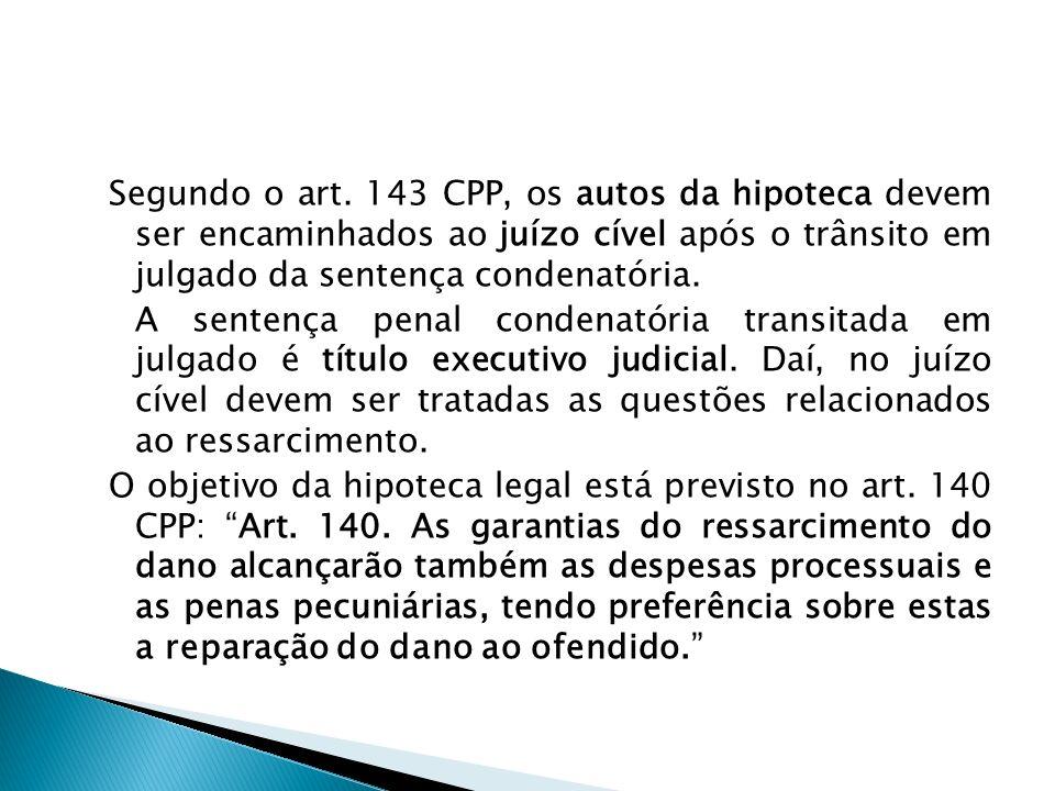 Segundo o art. 143 CPP, os autos da hipoteca devem ser encaminhados ao juízo cível após o trânsito em julgado da sentença condenatória. A sentença pen
