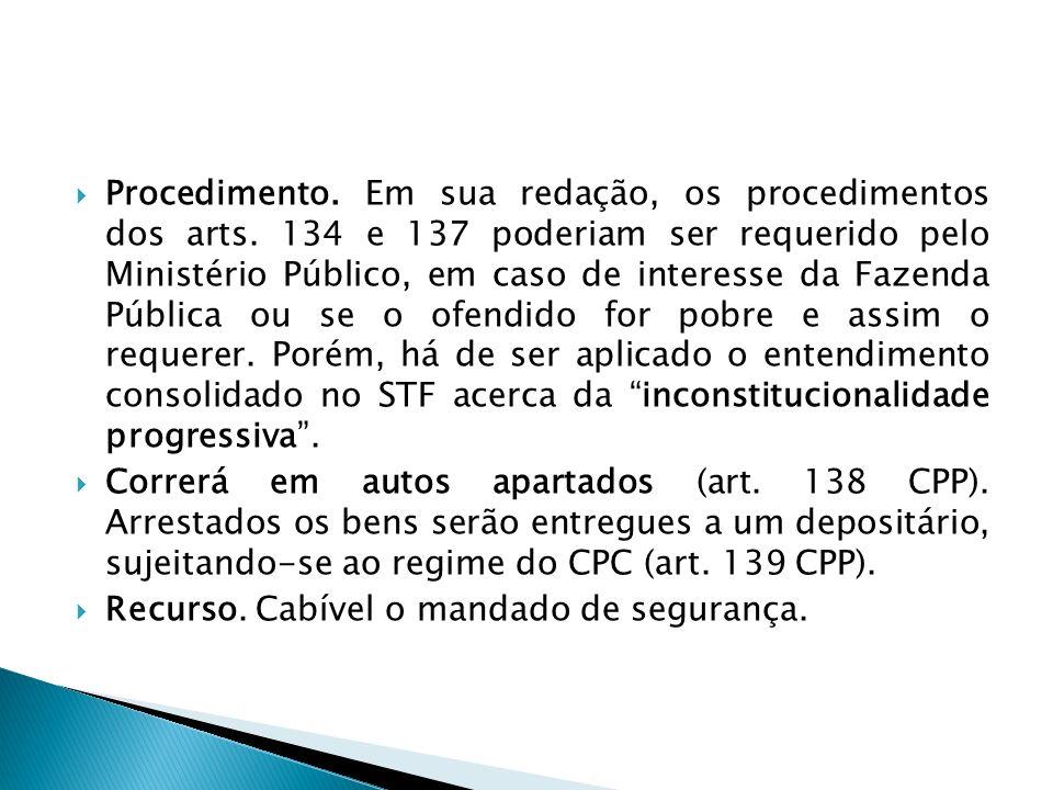Procedimento. Em sua redação, os procedimentos dos arts. 134 e 137 poderiam ser requerido pelo Ministério Público, em caso de interesse da Fazenda Púb