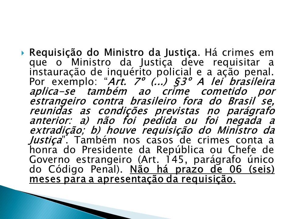 Requisição do Ministro da Justiça. Há crimes em que o Ministro da Justiça deve requisitar a instauração de inquérito policial e a ação penal. Por exem
