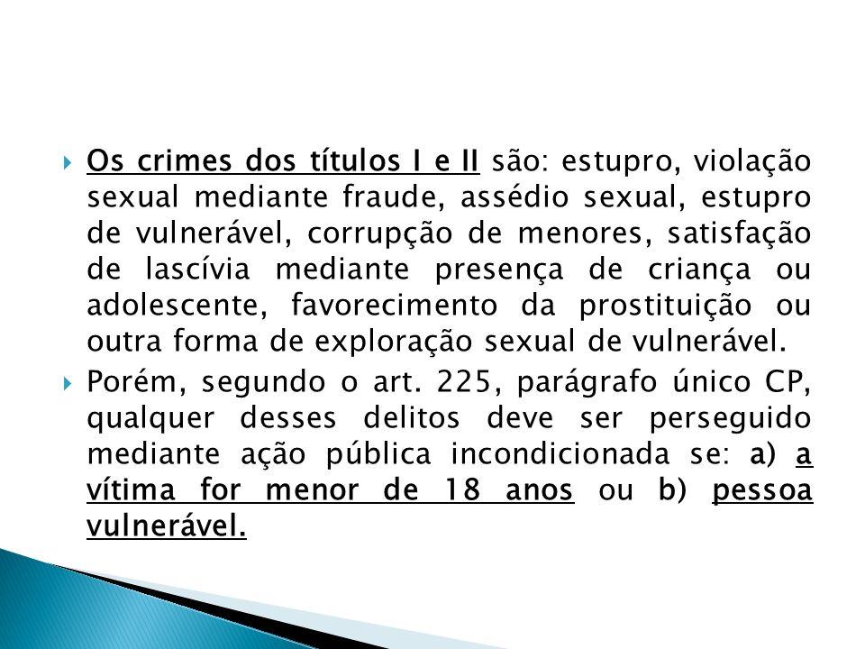 Os crimes dos títulos I e II são: estupro, violação sexual mediante fraude, assédio sexual, estupro de vulnerável, corrupção de menores, satisfação de