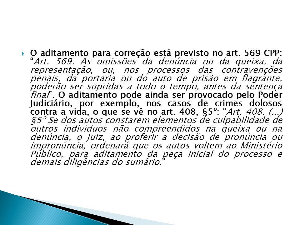 O aditamento para correção está previsto no art. 569 CPP:Art. 569. As omissões da denúncia ou da queixa, da representação, ou, nos processos das contr