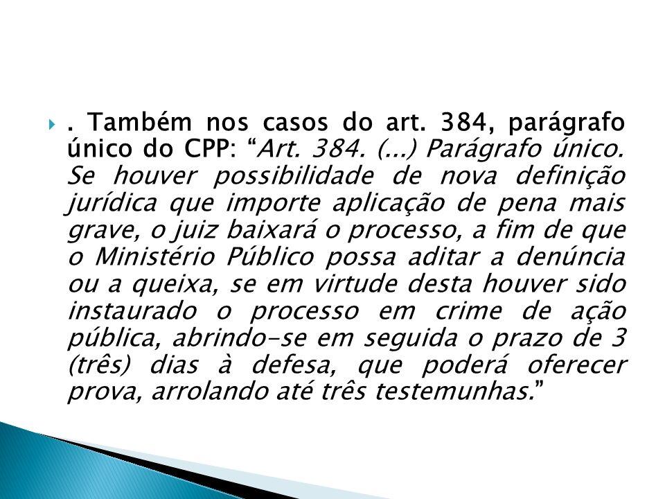 . Também nos casos do art. 384, parágrafo único do CPP: Art. 384. (...) Parágrafo único. Se houver possibilidade de nova definição jurídica que import