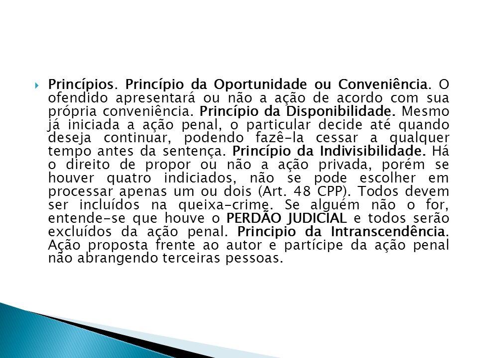 Princípios. Princípio da Oportunidade ou Conveniência. O ofendido apresentará ou não a ação de acordo com sua própria conveniência. Princípio da Dispo