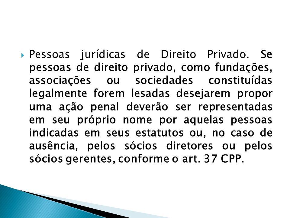 Pessoas jurídicas de Direito Privado. Se pessoas de direito privado, como fundações, associações ou sociedades constituídas legalmente forem lesadas d