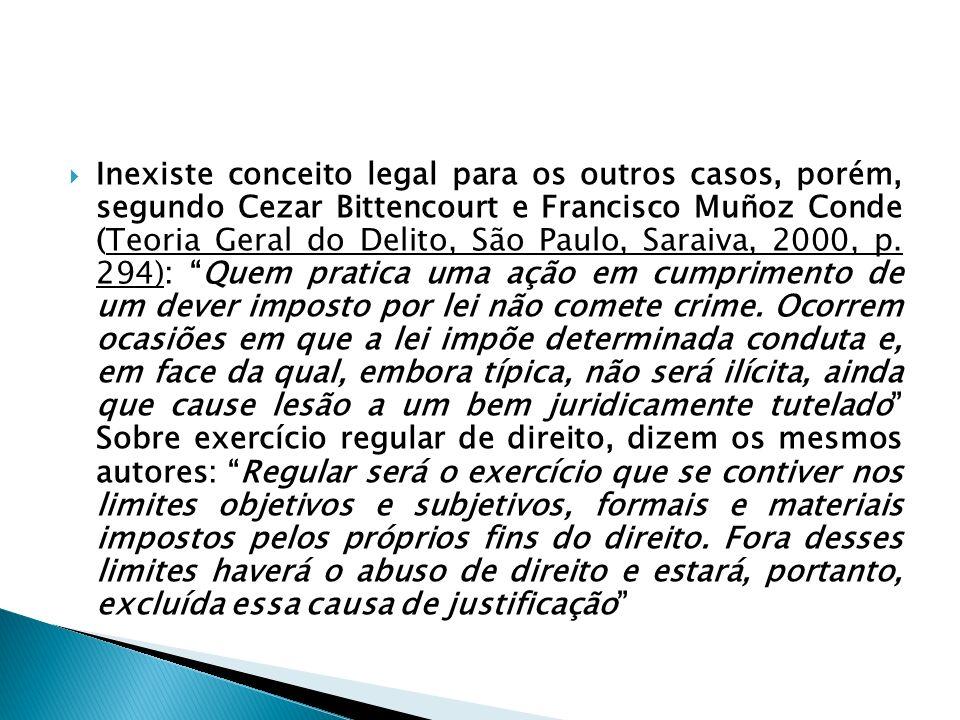 Inexiste conceito legal para os outros casos, porém, segundo Cezar Bittencourt e Francisco Muñoz Conde (Teoria Geral do Delito, São Paulo, Saraiva, 20