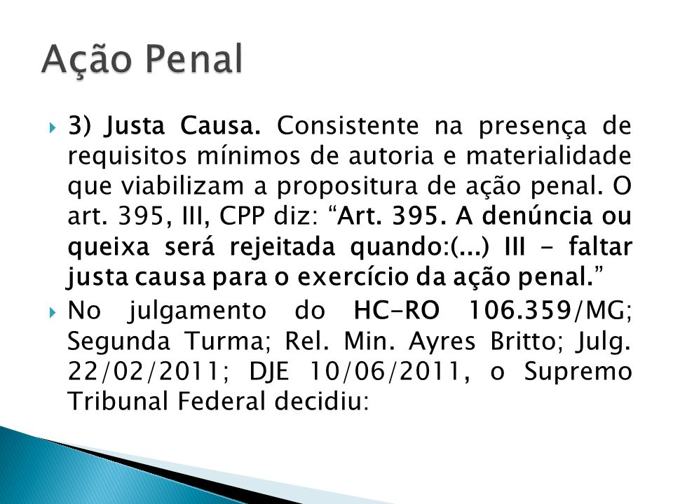 3) Justa Causa. Consistente na presença de requisitos mínimos de autoria e materialidade que viabilizam a propositura de ação penal. O art. 395, III,