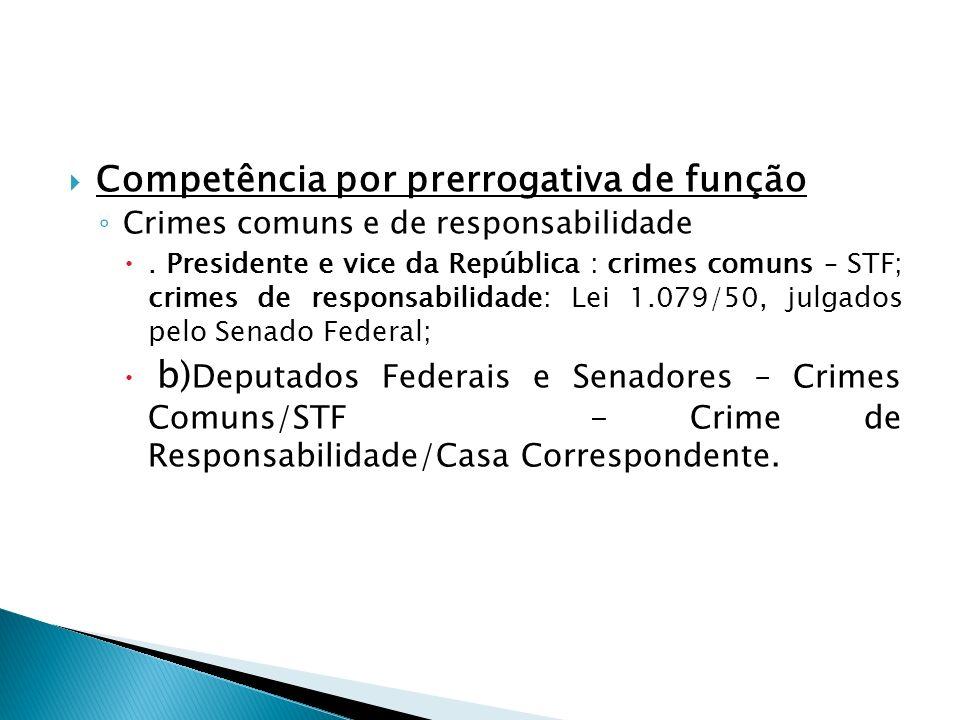 Competência por prerrogativa de função Crimes comuns e de responsabilidade. Presidente e vice da República : crimes comuns – STF; crimes de responsabi