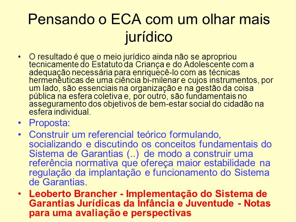 Pensando o ECA com um olhar mais jurídico O resultado é que o meio jurídico ainda não se apropriou tecnicamente do Estatuto da Criança e do Adolescent