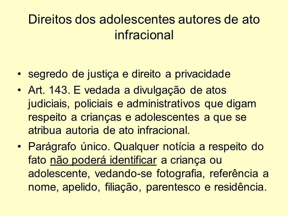 Direitos dos adolescentes autores de ato infracional segredo de justiça e direito a privacidade Art. 143. E vedada a divulgação de atos judiciais, pol