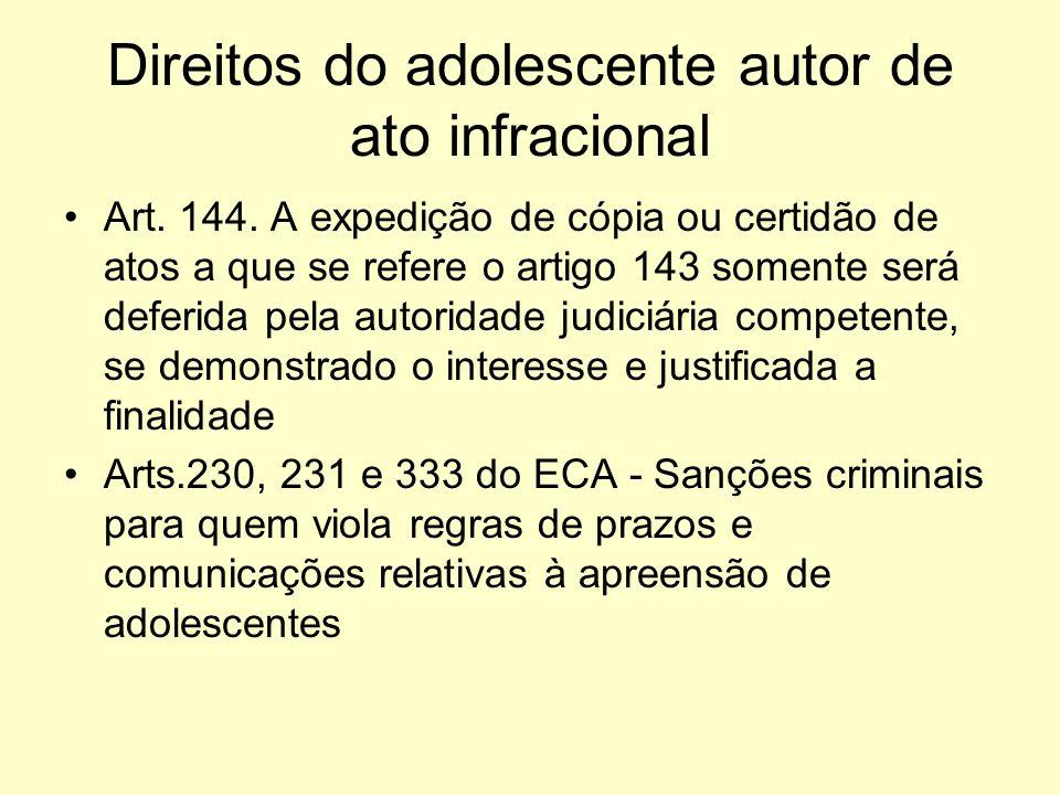 Direitos do adolescente autor de ato infracional Art. 144. A expedição de cópia ou certidão de atos a que se refere o artigo 143 somente será deferida