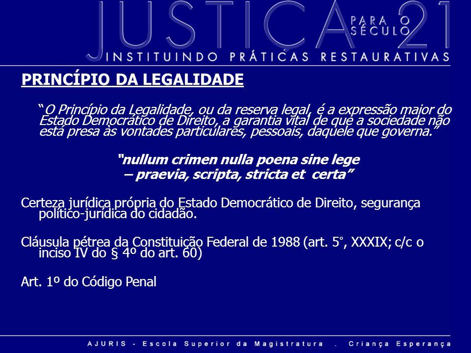 PRINCÍPIO DA LEGALIDADE O Princípio da Legalidade, ou da reserva legal, é a expressão maior do Estado Democrático de Direito, a garantia vital de que