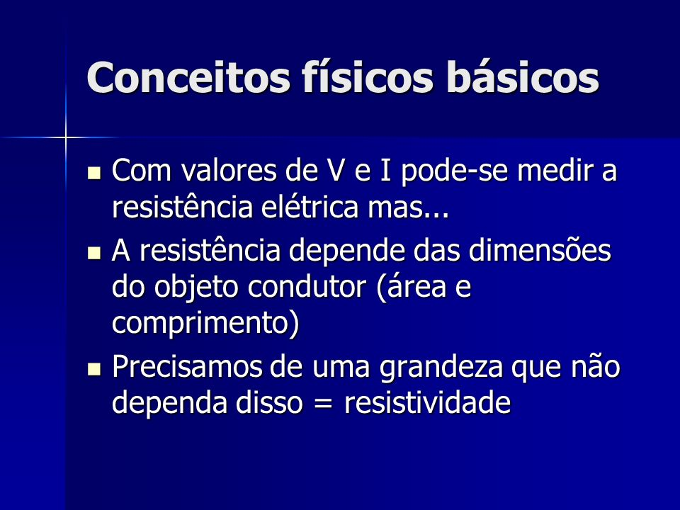 Conceitos físicos básicos Com valores de V e I pode-se medir a resistência elétrica mas... Com valores de V e I pode-se medir a resistência elétrica m