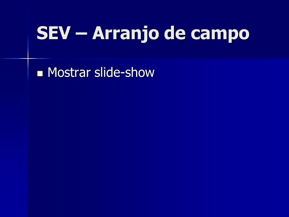 SEV – Arranjo de campo Mostrar slide-show Mostrar slide-show