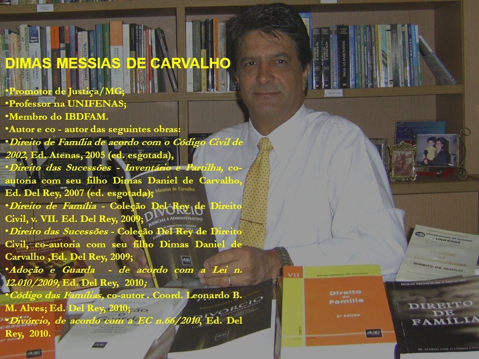 DIMAS MESSIAS DE CARVALHO Promotor de Justiça/MG; Professor na UNIFENAS; Membro do IBDFAM.