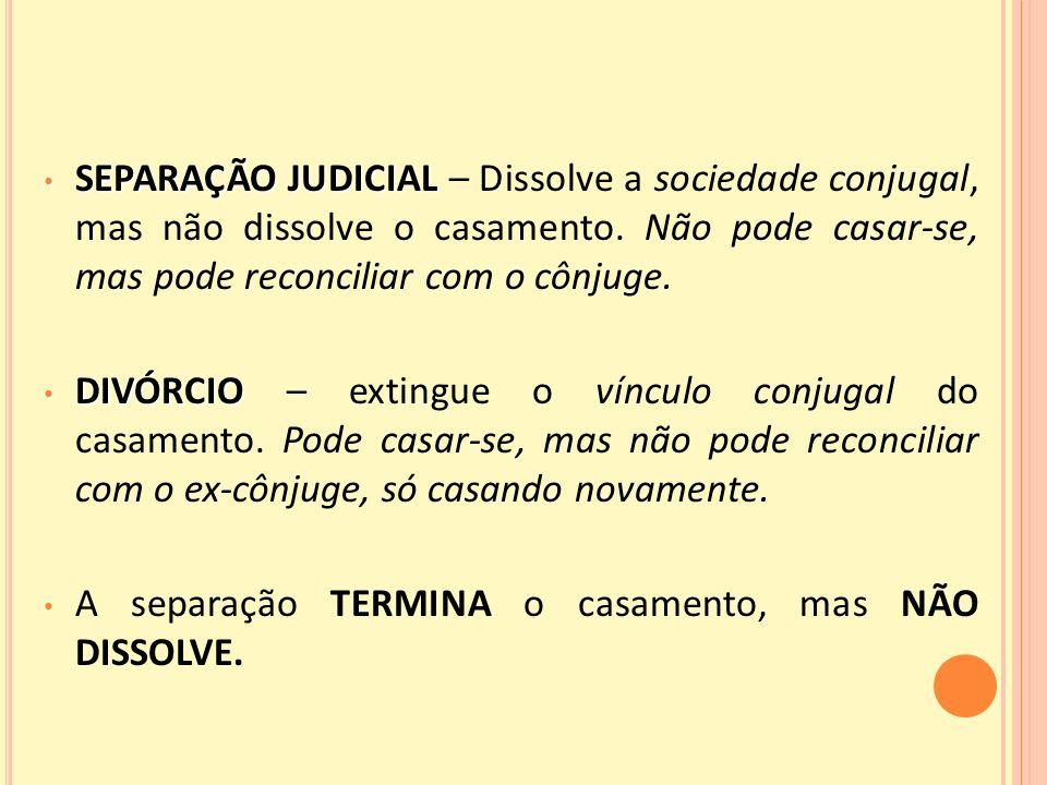 SEPARAÇÃO JUDICIAL SEPARAÇÃO JUDICIAL – Dissolve a sociedade conjugal, mas não dissolve o casamento.