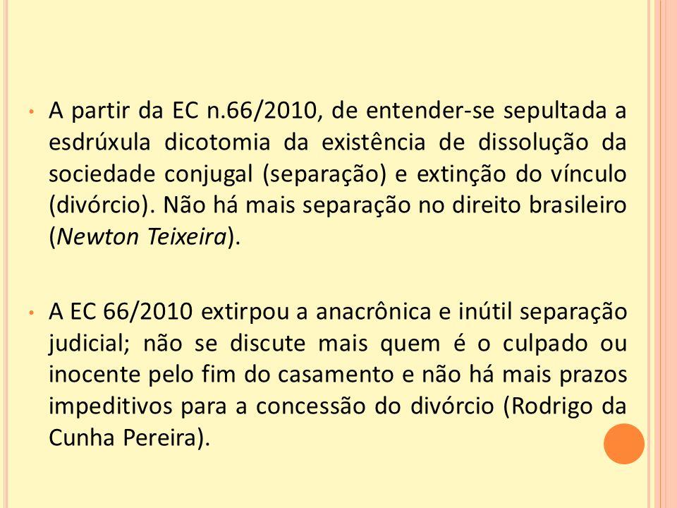 A partir da EC n.66/2010, de entender-se sepultada a esdrúxula dicotomia da existência de dissolução da sociedade conjugal (separação) e extinção do vínculo (divórcio).