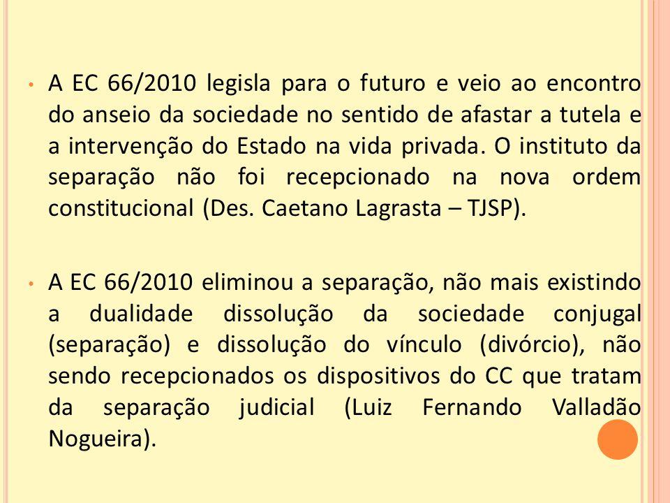 A EC 66/2010 legisla para o futuro e veio ao encontro do anseio da sociedade no sentido de afastar a tutela e a intervenção do Estado na vida privada.