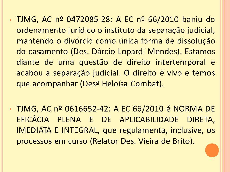 TJMG, AC nº 0472085-28: A EC nº 66/2010 baniu do ordenamento jurídico o instituto da separação judicial, mantendo o divórcio como única forma de dissolução do casamento (Des.