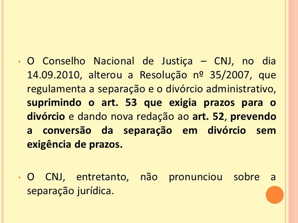 O Conselho Nacional de Justiça – CNJ, no dia 14.09.2010, alterou a Resolução nº 35/2007, que regulamenta a separação e o divórcio administrativo, suprimindo o art.