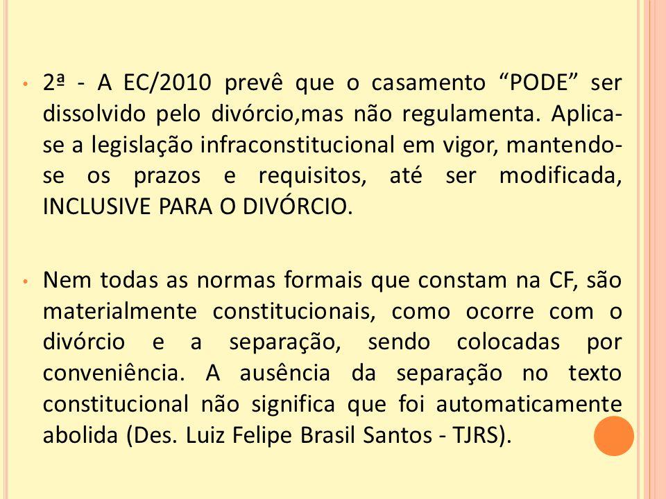 2ª - A EC/2010 prevê que o casamento PODE ser dissolvido pelo divórcio,mas não regulamenta.