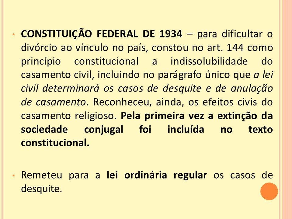 CONSTITUIÇÃO FEDERAL DE 1934 – para dificultar o divórcio ao vínculo no país, constou no art.