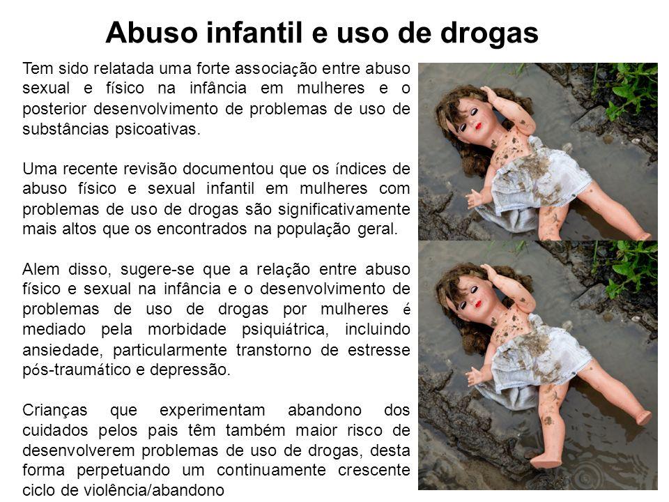 Abuso infantil e uso de drogas Tem sido relatada uma forte associa ç ão entre abuso sexual e f í sico na infância em mulheres e o posterior desenvolvi